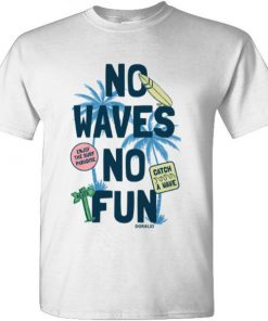 NO WAVES NO FUN